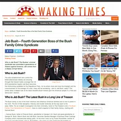 Jeb Bush - Fourth Generation Boss of the Bush Family Crime Syndicate : Waking Times