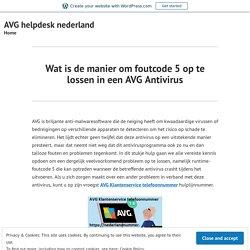 Wat is de manier om foutcode 5 op te lossen in een AVG Antivirus – AVG helpdesk nederland