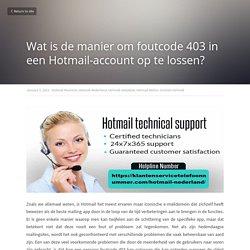 Wat is de manier om foutcode 403 in een Hotmail-account op te lossen? - Hotmail Nummer Hotmail Nederland Hotmail Helpdesk Hotmail Bellen Contact Hotmail