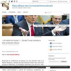 «J'ai hérité d'un foutoir !» : Donald Trump incendie le bilan de Barack Obama - RipouxBlique des CumulardsVentrusGrosQ