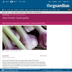 Alys Fowler: Green garlic | Life and style