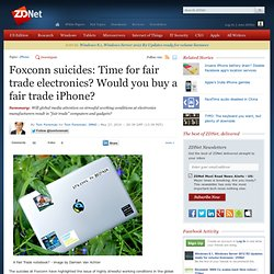 Foxconn suicides: Time for fair trade electronics? Would you buy