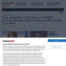 Tras despedir a Toñi Moreno MYHYV presentado por Jesús Vázquez podría llegar a su final