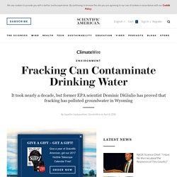 SCIENTIFIC AMERICAN 04/04/16 Fracking Can Contaminate Drinking Water