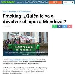 Fracking: ¿Quién le va a devolver el agua a Mendoza ? - Greenpeace Argentina