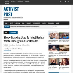 Shock: Fracking Used to Inject Nuclear Waste Underground for Decades