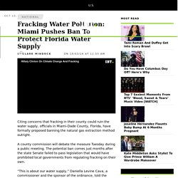 Fracking Water Pollution: Miami Pushes Ban To Protect Florida Water Supply