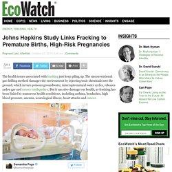 Johns Hopkins Study Links Fracking to Premature Births, High-Risk Pregnancies