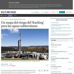Un mapa del riesgo del 'fracking' para las aguas subterráneas