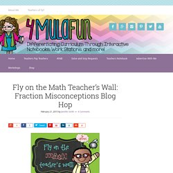 Fly on the Math Teacher's Wall: Fraction Misconceptions Blog Hop