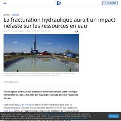 La fracturation hydraulique aurait un impact néfaste sur les ressources en eau