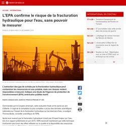 L'EPA confirme le risque de la fracturation hydraulique pour l'eau, sans pouvoir le mesurer