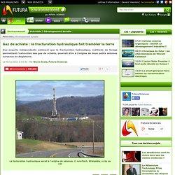 Gaz de schiste : la fracturation hydraulique fait trembler la terre