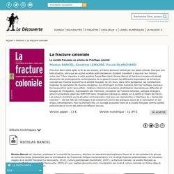 La fracture coloniale - Nicolas BANCEL, Sandrine LEMAIRE, Pascal BLANCHARD