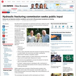 Hydraulic fracturing commission seeks public input - New Brunswick