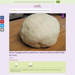 Rețetă Aluat fraged pentru plăcinte, tarte și alte bunătăți (de la 1 an) - Diversificare.ro