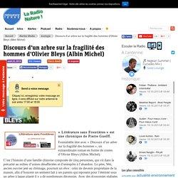 Discours d'un arbre sur la fragilité des hommes d'Olivier Bleys (Albin Michel)