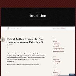 Roland Barthes. Fragments d'un discours amoureux. Extraits – Fin « brechtien