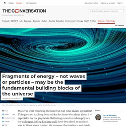 Fragments of energy – not waves or particles – may be the fundamental building blocks of the universe