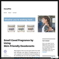 Smell Good Fragrance by Using Skin-Friendly Deodorants – CocoPits