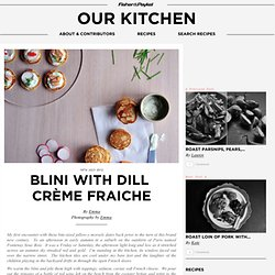 Blini with Dill crème fraiche & Cooking Blog
