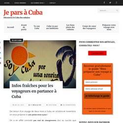 Infos fraîches pour les voyageurs en partance à Cuba - Je pars à Cuba