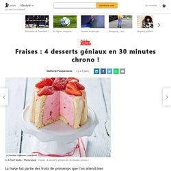 Fraises : 4 desserts géniaux en 30 minutes chrono !