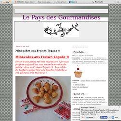 Mini-cakes aux Fraises Tagada ® - Le Pays des Gourmandises