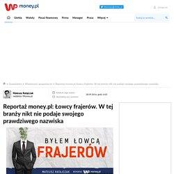 Reportaż money.pl: Łowcy frajerów. W tej branży nikt nie podaje swojego prawdziwego nazwiska