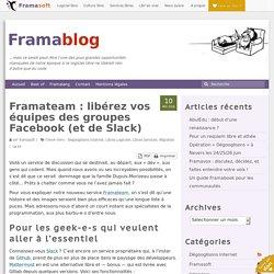 Framateam : libérez vos équipes des groupes Facebook (et de Slack)