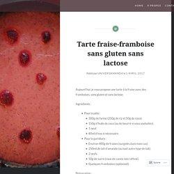 Tarte fraise-framboise sans gluten sans lactose – Cuisine facile