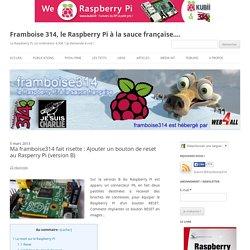 Ma framboise314 fait risette : Ajouter un bouton de reset au Rasperry Pi (version B)