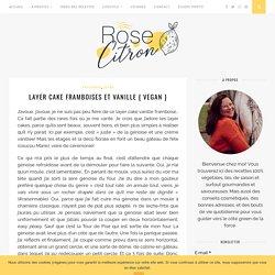 Layer cake framboises et vanille { vegan } - Rose Citron