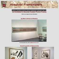 Absolute Framemakers Los Angeles 90034 - Frames Exhibited in galleries and museums