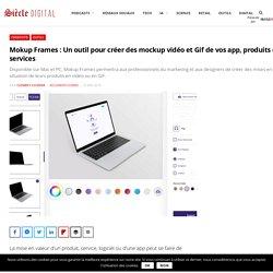 Mokup Frames : Un outil pour créer des mockup vidéo et Gif de vos app, produits et services