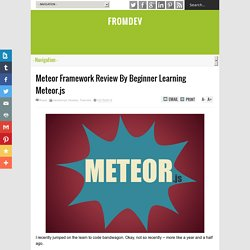Meteor Framework Review By Beginner Learning Meteor.js