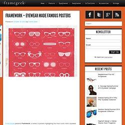 Framework – Eyewear Made Famous Posters