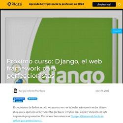 Próximo curso: Django, el web framework para perfeccionistas