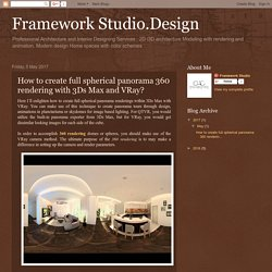 Framework Studio.Design: How to create full spherical panorama 360 rendering with 3Ds Max and VRay?