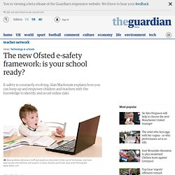 The new Ofsted e-safety framework: is your school ready?