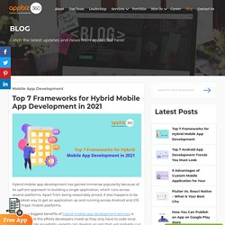 Top 7 Frameworks for Hybrid Mobile App Development in 2021