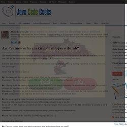 Are frameworks making developers dumb?