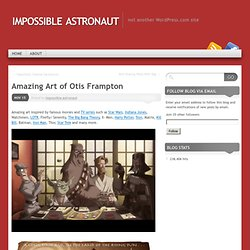 Amazing Art of Otis Frampton « impossible astronaut