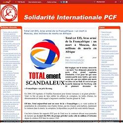 Total (et Elf), bras armé de la Françafrique : un mort à Moscou, des millions de morts en Afrique - Solidarité Internationale PCF