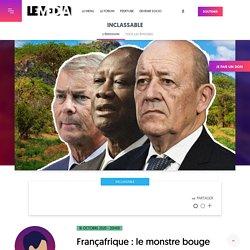 16 oct. 2020 - Françafrique : le monstre bouge encore !
