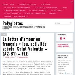 La lettre d'amour en français + jeu, activités spécial Saint Valentin – (A2-B1) – FLE – Polyglottes