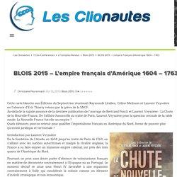 BLOIS 2015 - L'empire français d'Amérique 1604 - 1763 Les Clionautes