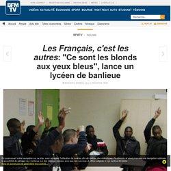 Les Français, c'est les autres: « Ce sont les blonds aux yeux bleus », lance un lycéen de banlieue