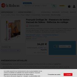 Le Robert - Français Collège 3e - Passeurs de textes - Manuel de l'élève - Réforme du collège - Ouvrage imprimé