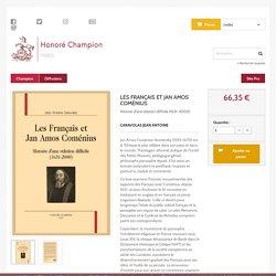 LES FRANÇAIS ET JAN AMOS COMÉNIUS - HONORE CHAMPION